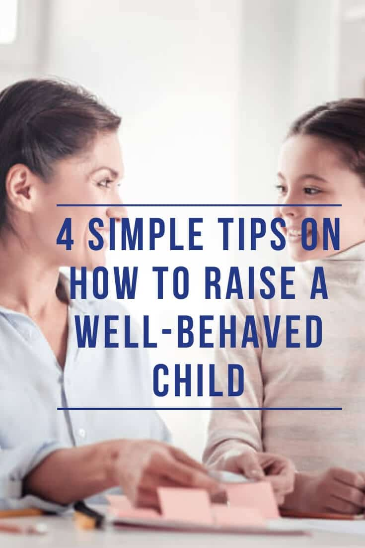 Raising a well-behaved child takes time and care. Follow these tips to learn how to raise a well-behaved child the easy way.