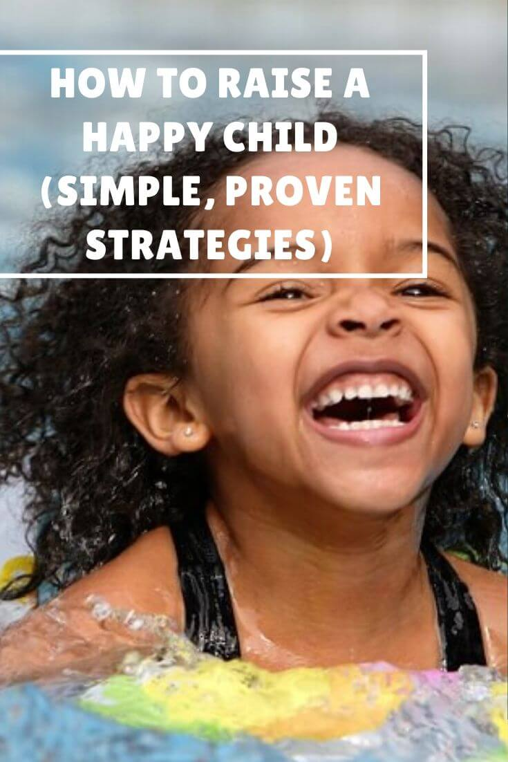 How to Raise a Happy Child (Simple, Proven Strategies)