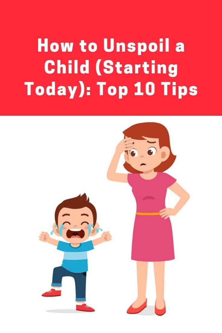 How to Unspoil a Child (Starting Today): Top 10 Tips